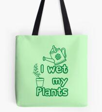 I WET MY PLANTS Tote Bag