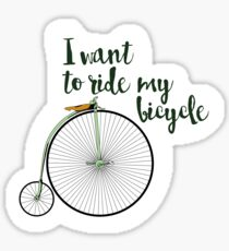 I want to ride my bicycle Sticker