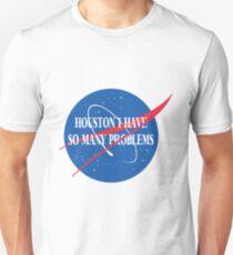 Houston I have so many problems Unisex T-Shirt
