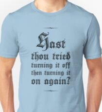 Hast thou tried turning it off and on again? Unisex T-Shirt