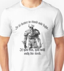 It is better to stand and fight. ... Unisex T-Shirt