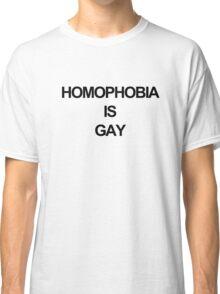 Homophobia is Gay Classic T-Shirt