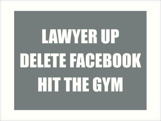 Lawyer Up Delete Facebook Hit The Gym Reddit Advice Art Prints