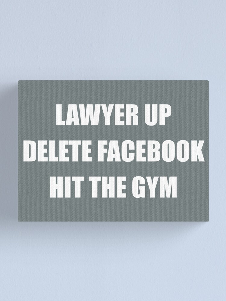 Lawyer Up Delete Facebook Hit The Gym Reddit Advice Canvas Print