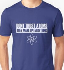 Don't trust atoms they make up everything Unisex T-Shirt