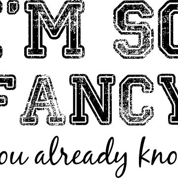 I'm So Fancy. You Already Know. by onitees