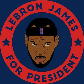 LeBron James For President by thedanksmith