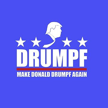 Make Donald Drumpf Again by CliqueOne