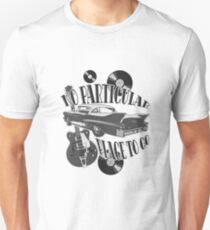 No Particular Place to Go - monotone Unisex T-Shirt