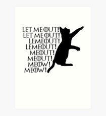 Let me out...Lemeout...Meout...Meow Art Print
