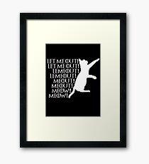 Let me ou...Lemeout...Meout...Meow Framed Print