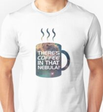 There's Coffee In That Nebula! T-Shirt