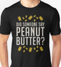 Did Someone Say, Peanut Butter?  Unisex T-Shirt
