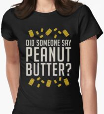 Did Someone Say, Peanut Butter?  Women's Fitted T-Shirt