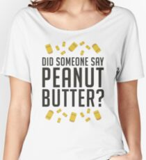 Did Someone Say, Peanut Butter? (Variant)  Women's Relaxed Fit T-Shirt