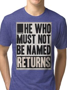 he who must not be named returns Tri-blend T-Shirt