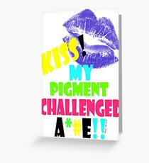 KISS!! my pigment challenged ..... Greeting Card