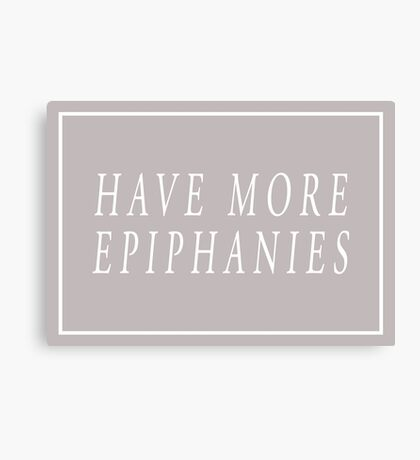 Have More Epiphanies (Grey) Canvas Print