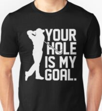 Your Hole is my Goal Unisex T-Shirt