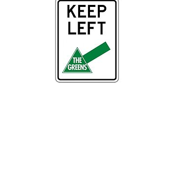 Keep Left - with The Greens by truthbomber