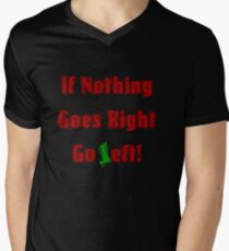 If Nothing goes right, go LEFT Men's V-Neck T-Shirt