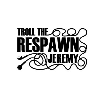 Troll the Respawn, Jeremy. (black) by Endovert