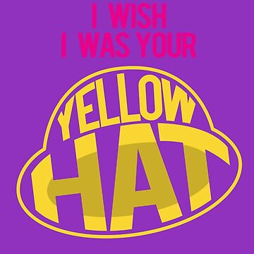 I Wish I Was Your Yellow Hat by Endovert