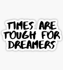 Times are Tough for Dreamers (White) Sticker