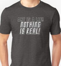 ART IS A LIE NOTHING IS REAL T-Shirt