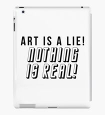 ART IS A LIE NOTHING IS REAL iPad Case/Skin