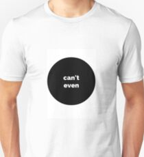 can't even Unisex T-Shirt