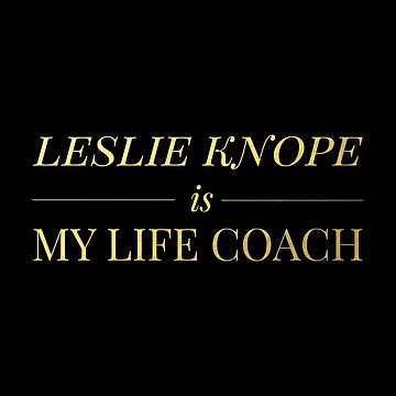 """""""Leslie Knope is My Life Coach"""" - Gold & Black Edition by lrschh"""