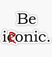 Be Ironic Irony Statement Sticker