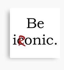 Be Ironic Irony Statement Canvas Print