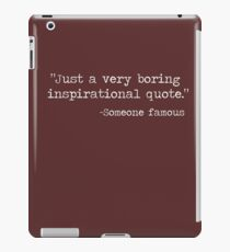 Just a boring quote iPad Case/Skin