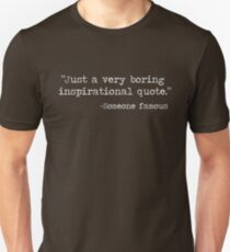 Just a boring quote T-Shirt