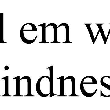 kill em with kindness by gioplothow