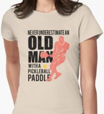 Never Underestimate an Old Man with a Pickleball Paddle Women's Fitted T-Shirt
