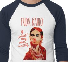 Frida Kahlo I Paint My Own Reality  Men's Baseball ¾ T-Shirt