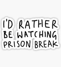 I'd rather be watching Prison Break Sticker