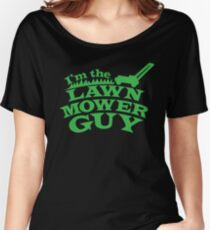 I;m the LAWNMOWER guy! with mower in green Women's Relaxed Fit T-Shirt