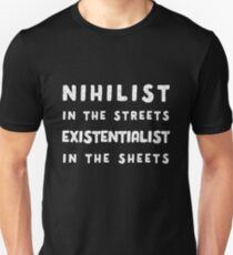 Nihilist in the Streets, Existentialist in the Sheets T-Shirt Unisex T-Shirt