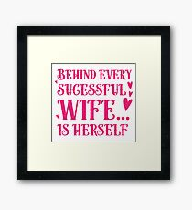 Behind every successful wife... is herself Framed Print