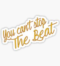 You Can't Stop The Beat  Sticker