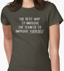 The best way to improve the team is to improve yourself Women's Fitted T-Shirt