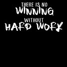 There is no winning without hard work by gleekfr