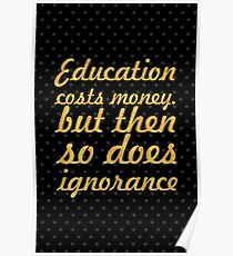 """Education cost... """"Sir Claus Moser"""" Inspirational Quote Poster"""