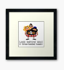 Look behind you! A three - headed human! Framed Print