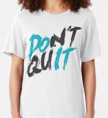 Don't Quit Slim Fit T-Shirt