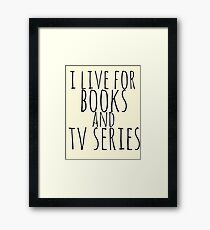 i live for books and tv series Framed Print